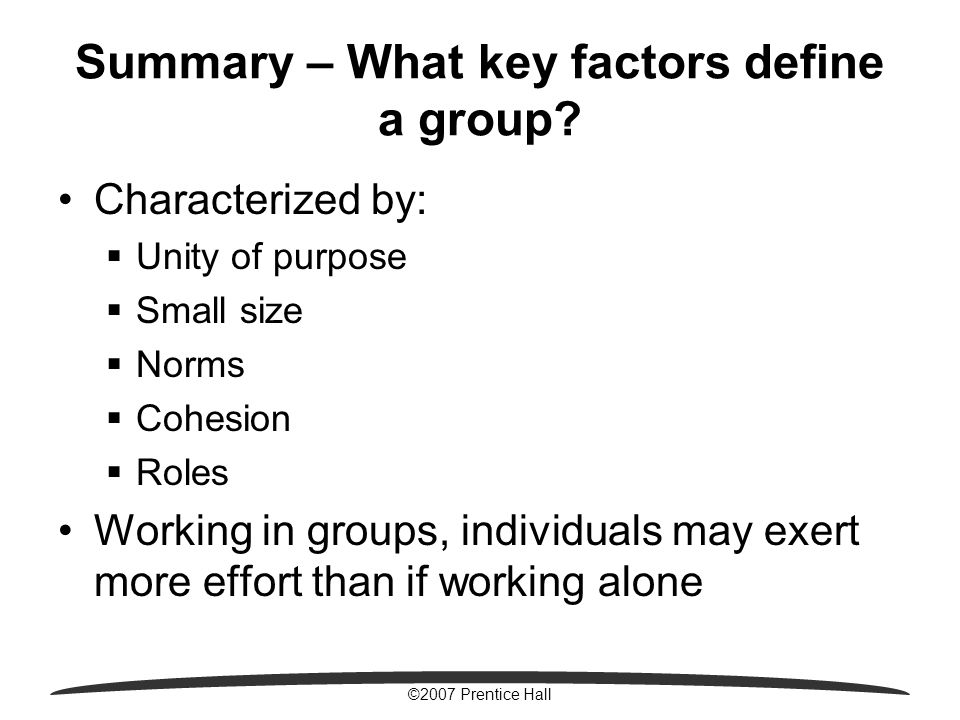 ©2007 Prentice Hall Summary – What key factors define a group.