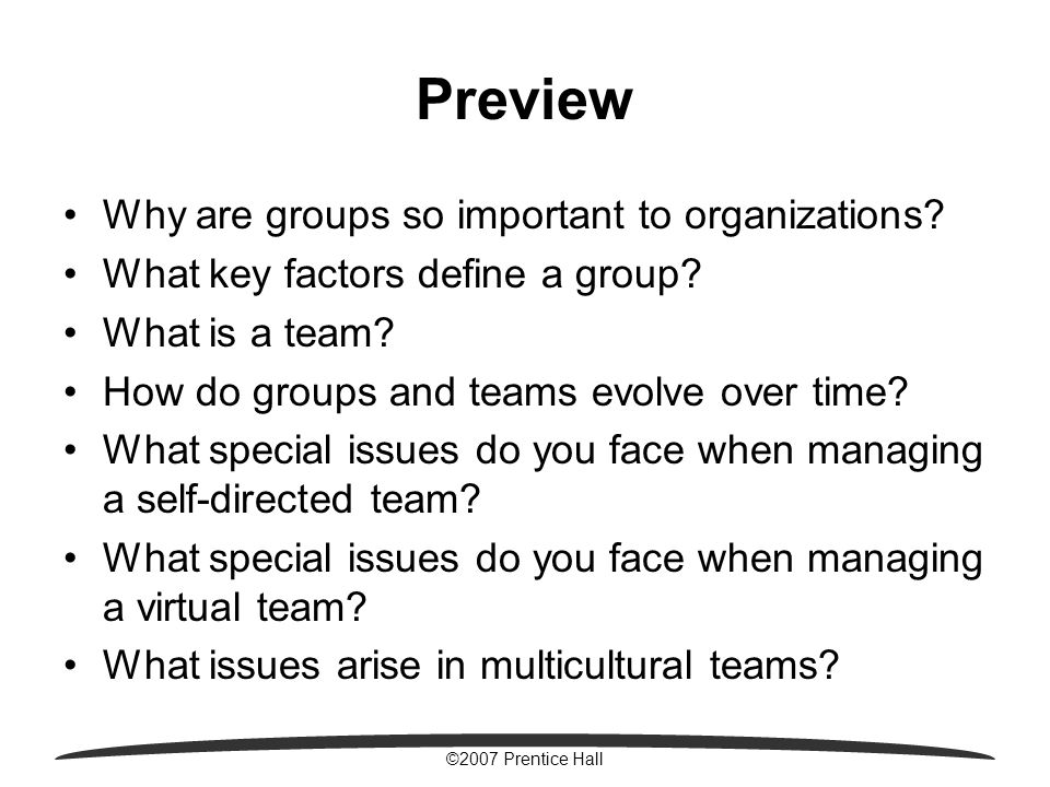 ©2007 Prentice Hall Preview Why are groups so important to organizations.