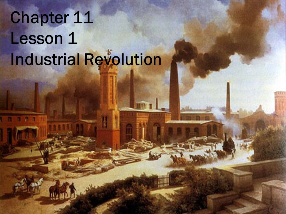 Chapter 11 Lesson 1 Industrial Revolution