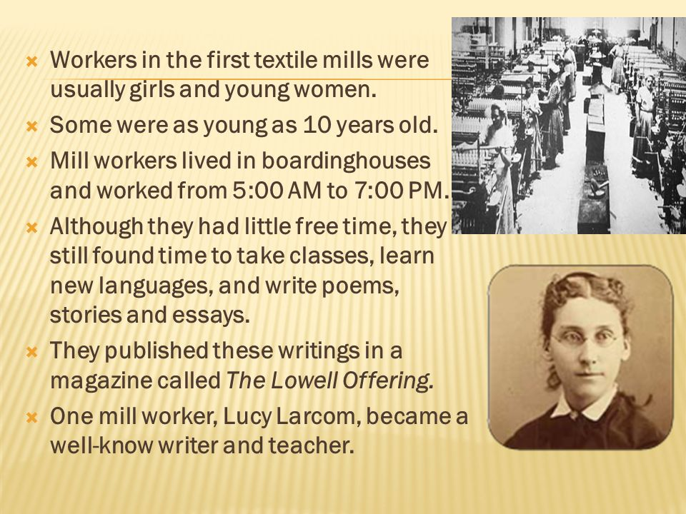  Workers in the first textile mills were usually girls and young women.