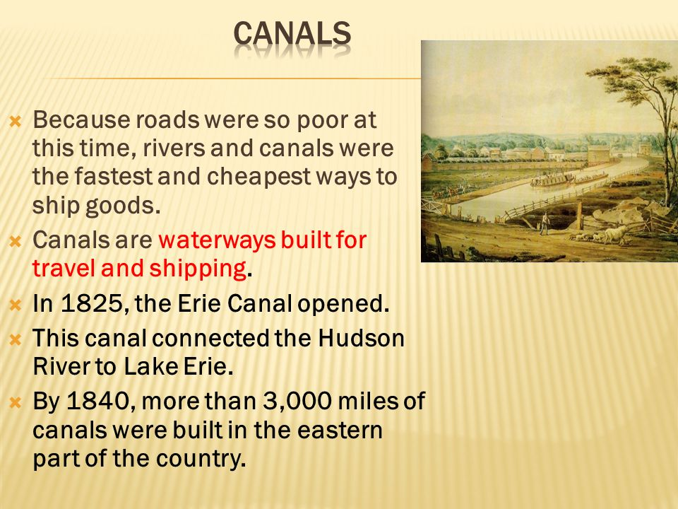  Because roads were so poor at this time, rivers and canals were the fastest and cheapest ways to ship goods.