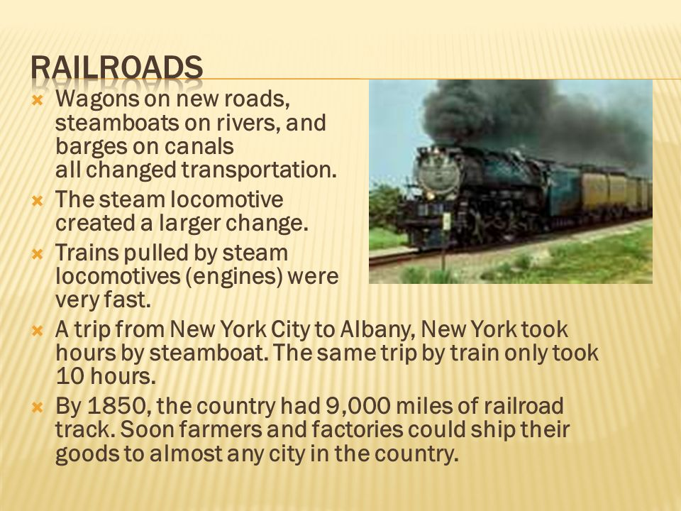  Wagons on new roads, steamboats on rivers, and barges on canals all changed transportation.