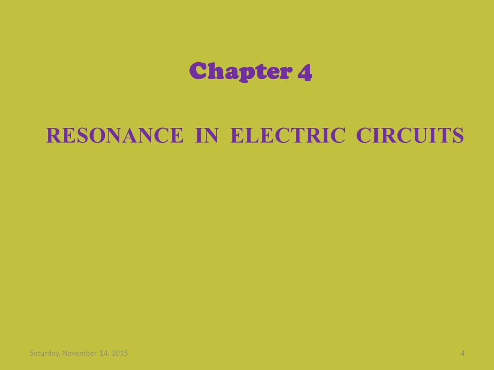 Chapter 4 RESONANCE IN ELECTRIC CIRCUITS Saturday, November 14, 20154