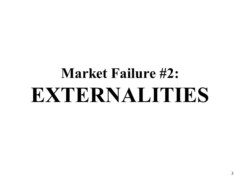 Market Failure #2: EXTERNALITIES 3