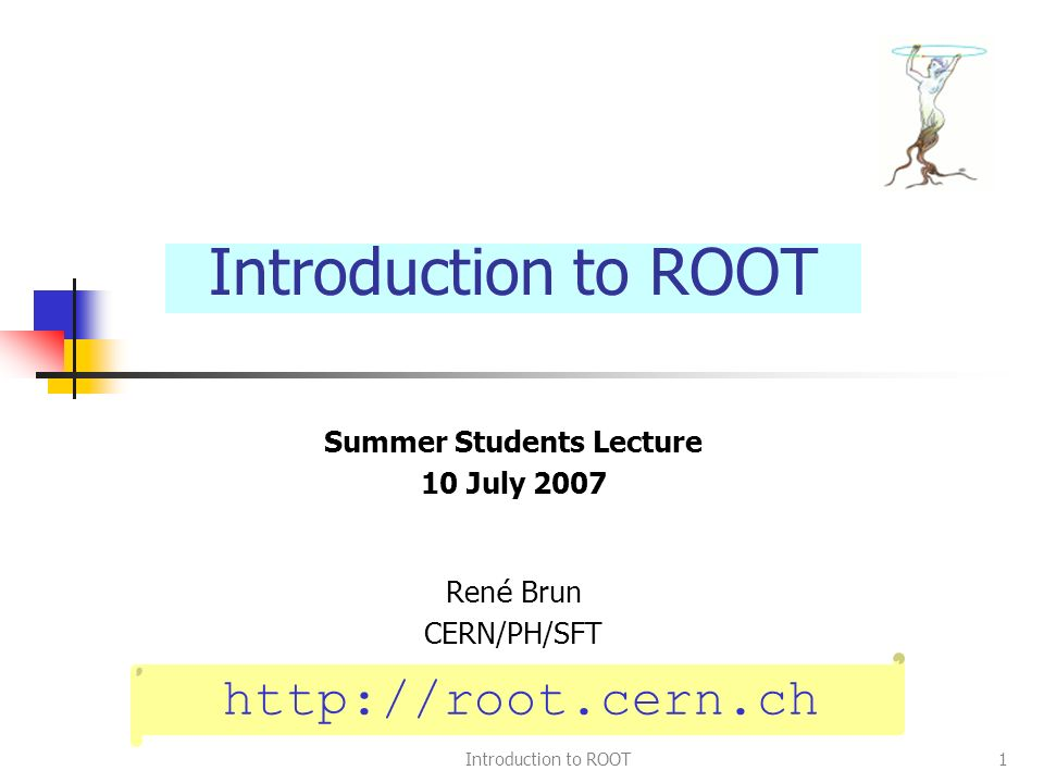 Introduction to ROOT1 Summer Students Lecture 10 July 2007 Ren é Brun CERN/PH/SFT Introduction to ROOT http://root.cern.ch