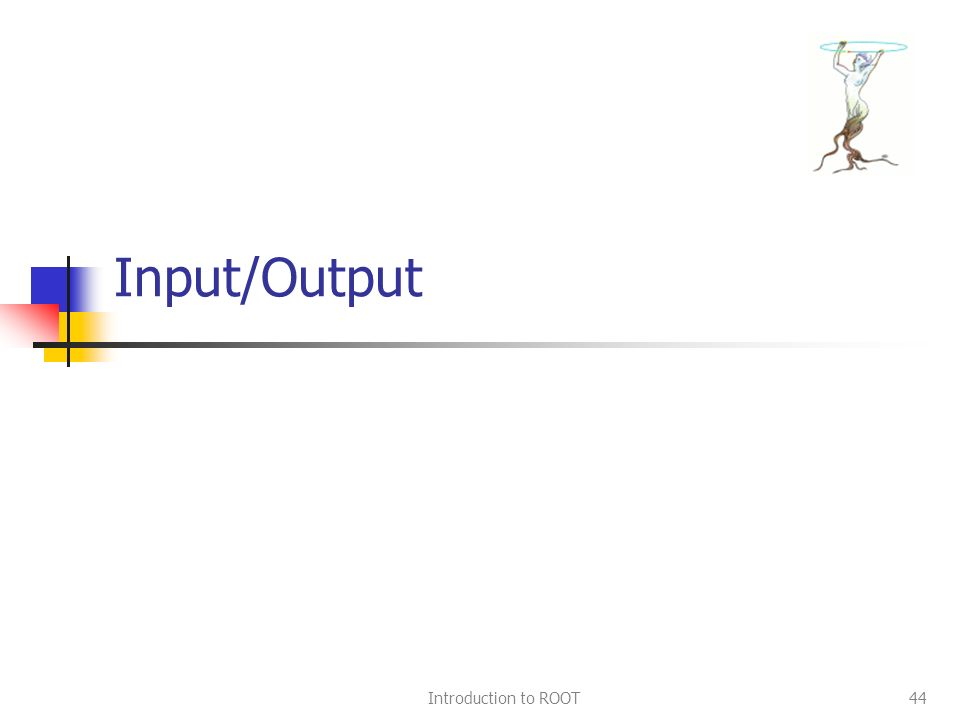 Introduction to ROOT44 Input/Output