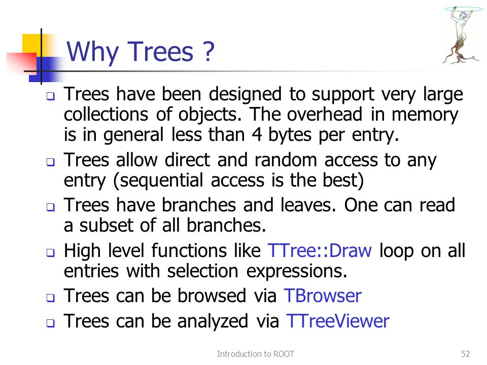 Introduction to ROOT52 Why Trees .