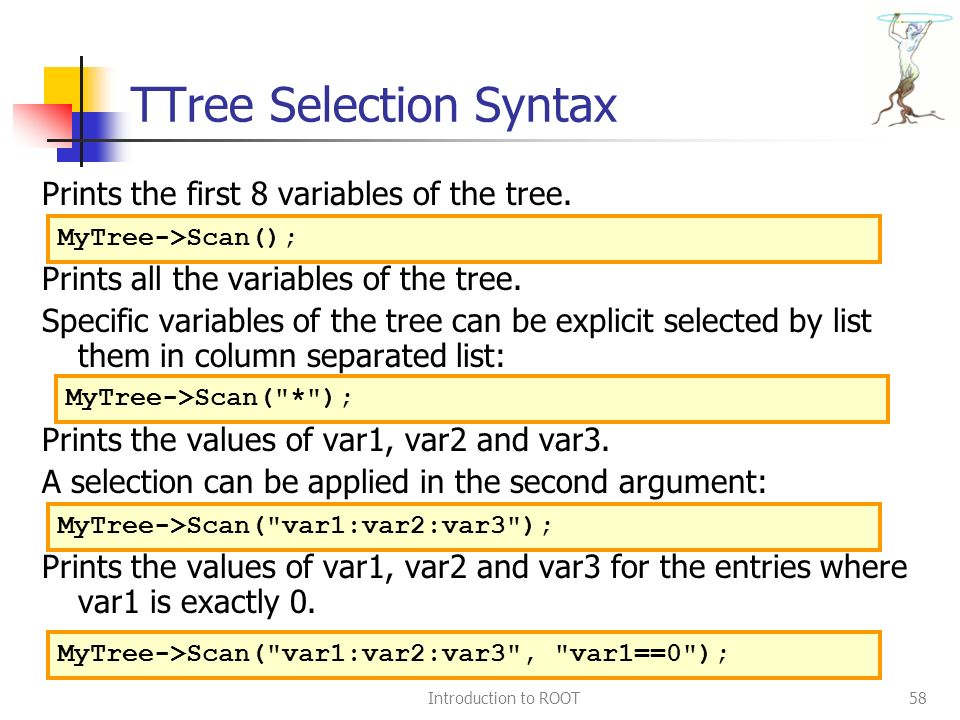 Introduction to ROOT58 TTree Selection Syntax Prints the first 8 variables of the tree.