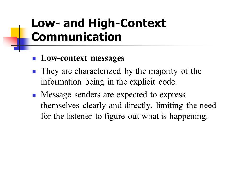 Low ‑ and High ‑ Context Communication Low ‑ context messages They are characterized by the majority of the information being in the explicit code. Me