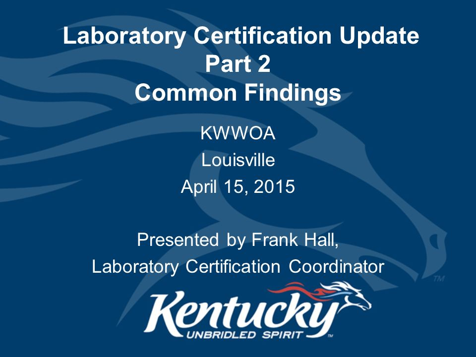 Laboratory Certification Update Part 2 Common Findings KWWOA Louisville April 15, 2015 Presented by Frank Hall, Laboratory Certification Coordinator