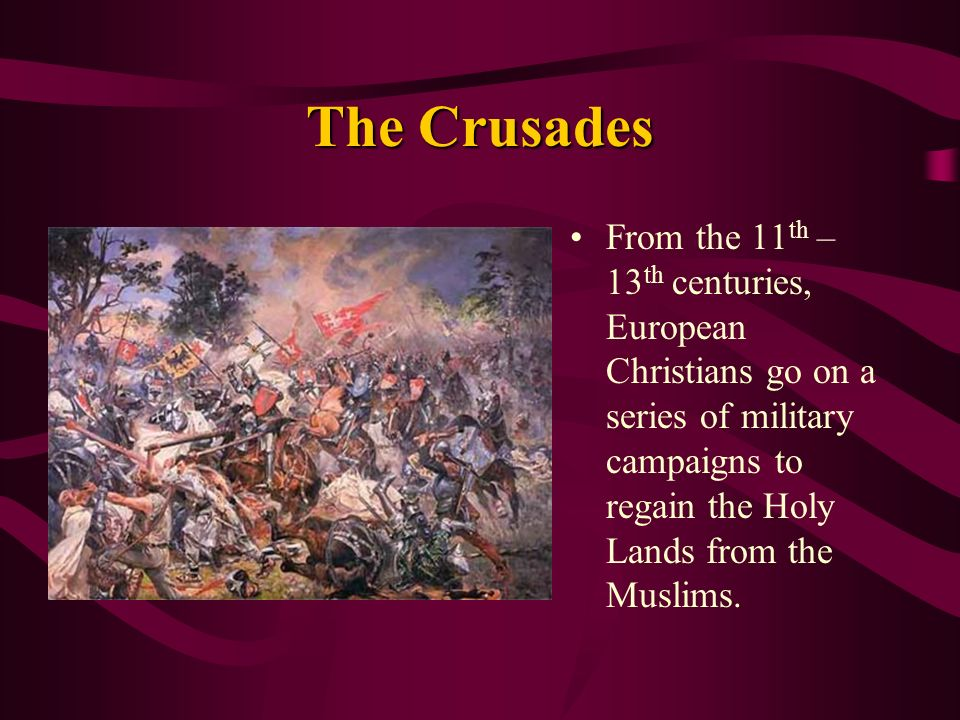 From the 11 th – 13 th centuries, European Christians go on a series of military campaigns to regain the Holy Lands from the Muslims.