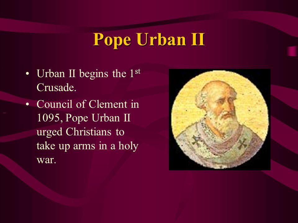 Pope Urban II Urban II begins the 1 st Crusade.