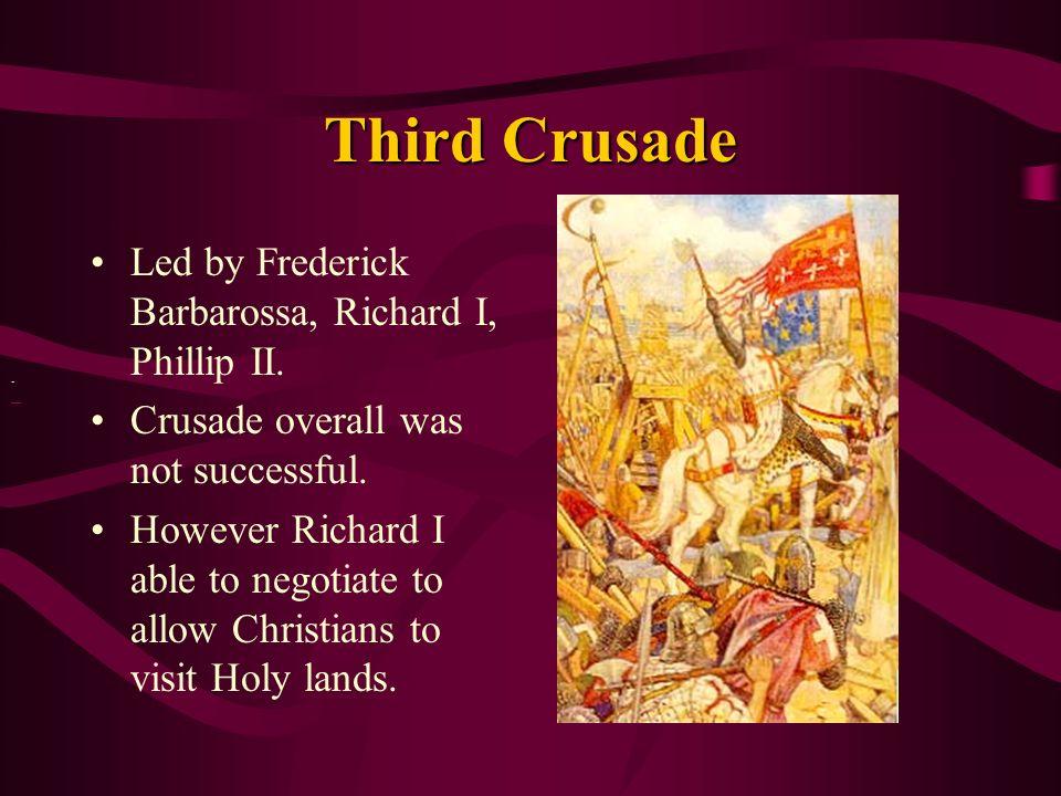 Third Crusade Led by Frederick Barbarossa, Richard I, Phillip II.