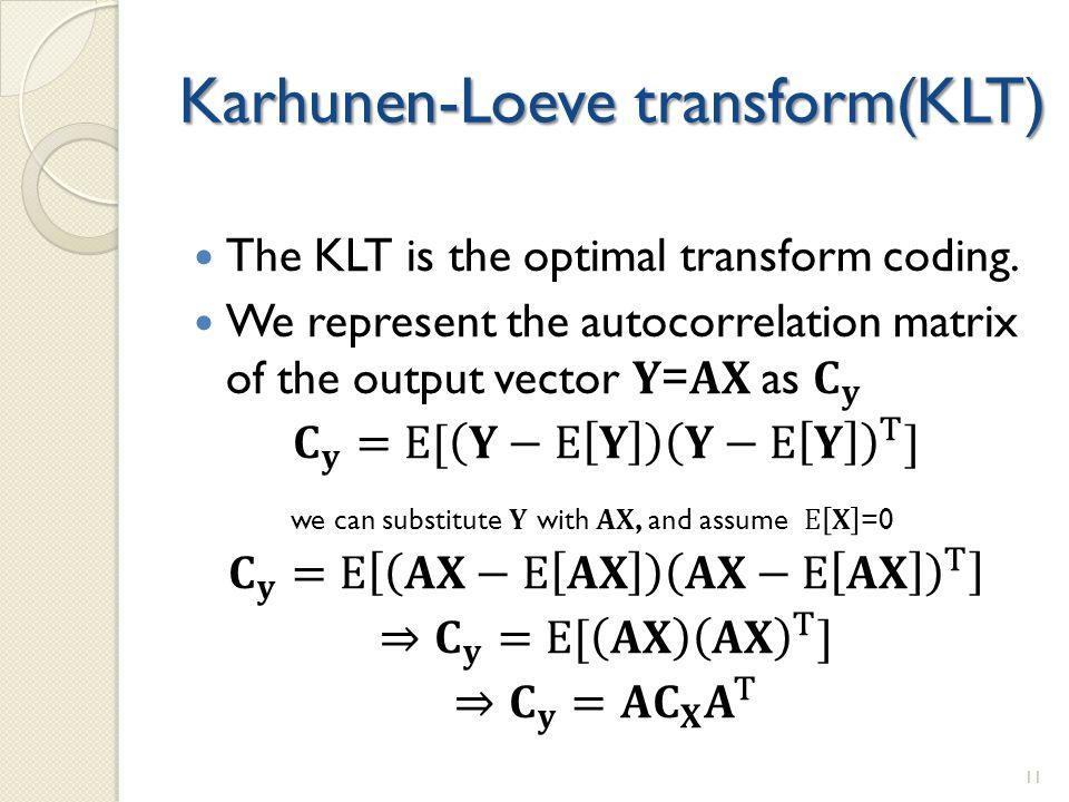 Karhunen-Loeve transform(KLT) 11