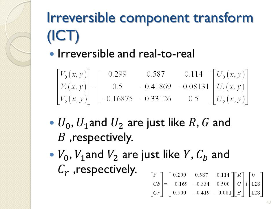 Irreversible component transform (ICT) 42