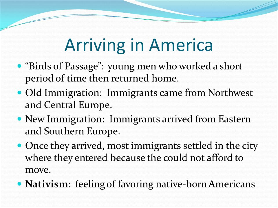 Arriving in America Birds of Passage : young men who worked a short period of time then returned home.