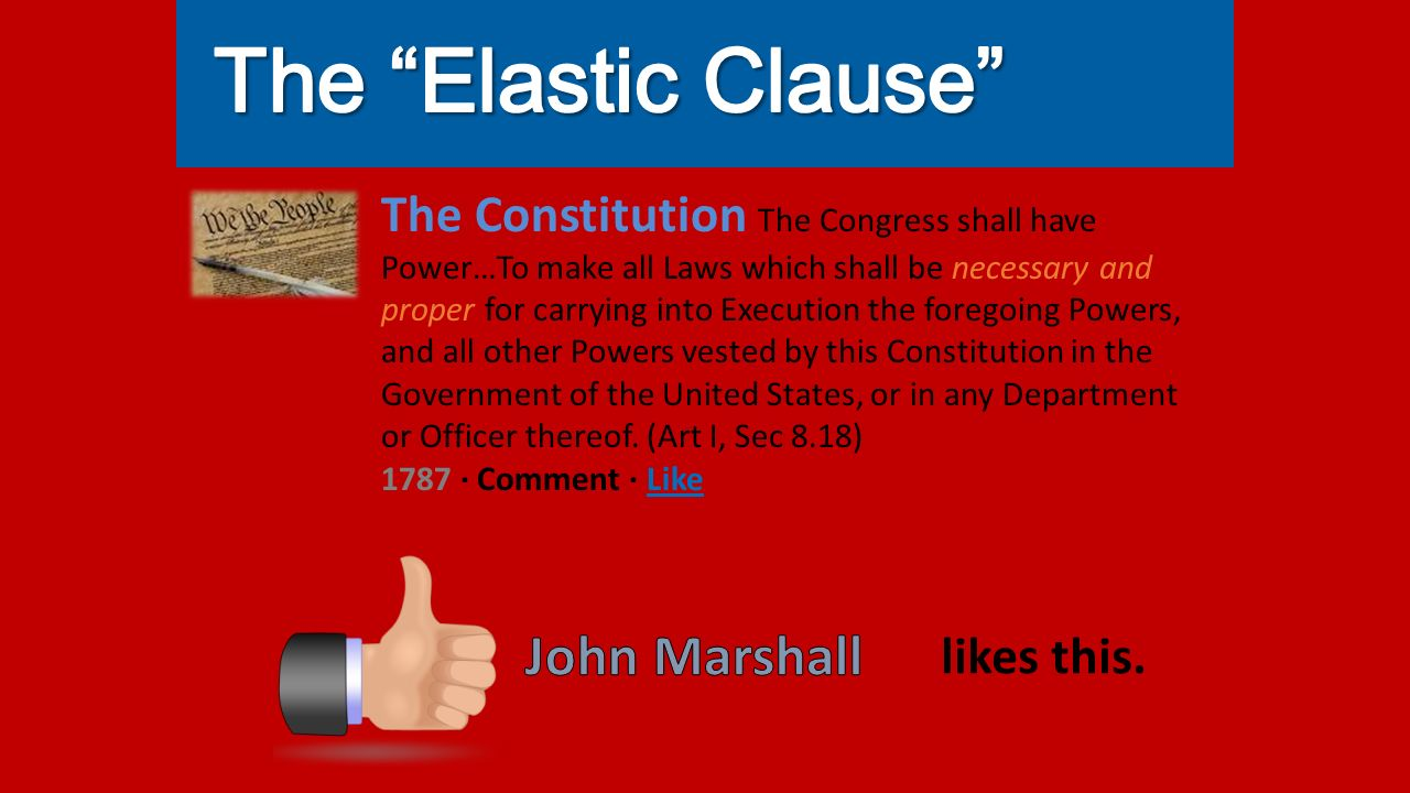 The Constitution The Congress shall have Power…To make all Laws which shall be necessary and proper for carrying into Execution the foregoing Powers, and all other Powers vested by this Constitution in the Government of the United States, or in any Department or Officer thereof.
