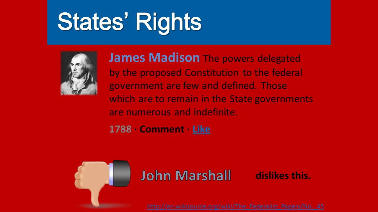 James Madison The powers delegated by the proposed Constitution to the federal government are few and defined.