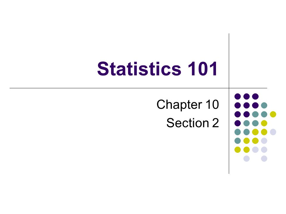 Statistics 101 Chapter 10 Section 2