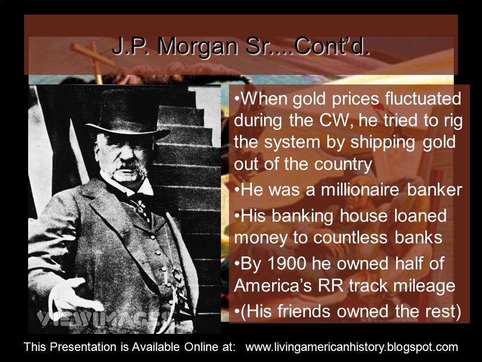 J.P. Morgan Sr....Cont'd.