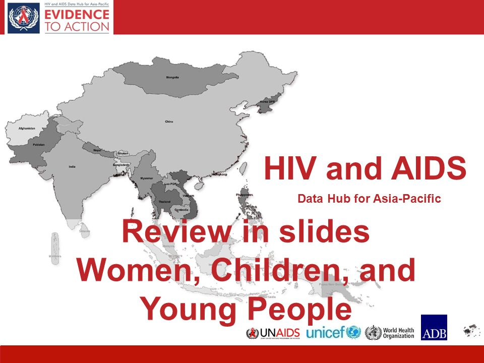 HIV and AIDS Data Hub for Asia-Pacific 1 Review in slides Women, Children, and Young People HIV and AIDS Data Hub for Asia-Pacific
