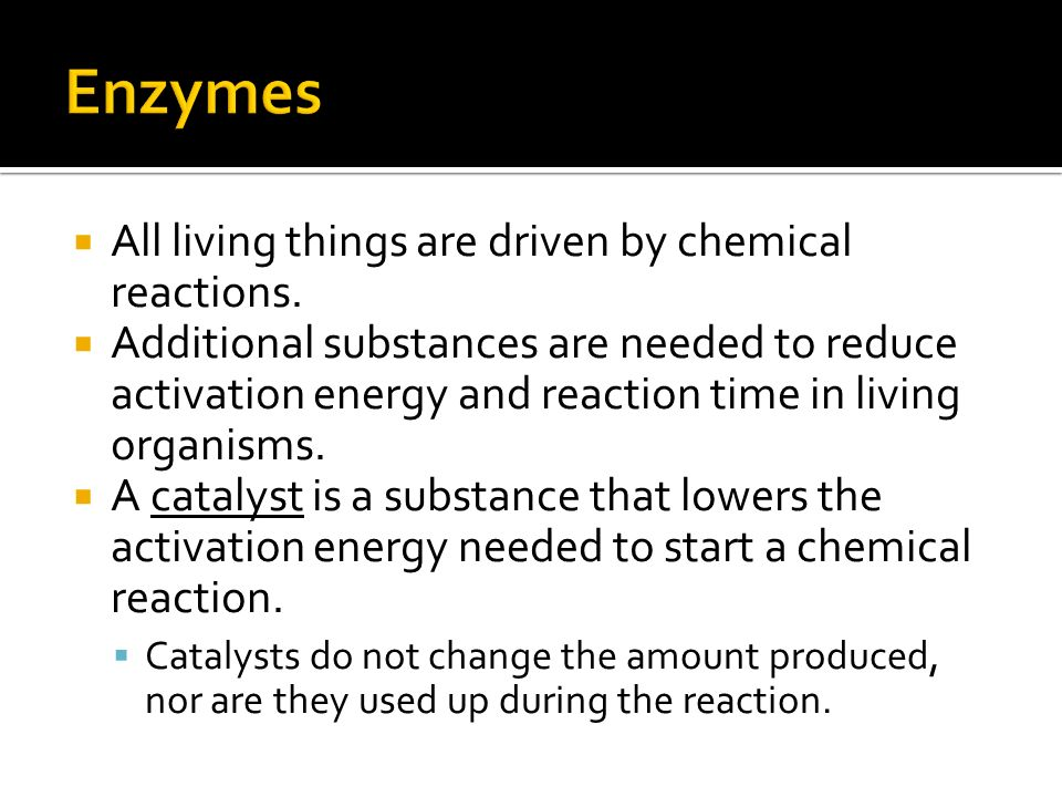  All living things are driven by chemical reactions.