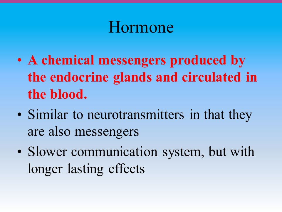 Hormone A chemical messengers produced by the endocrine glands and circulated in the blood.