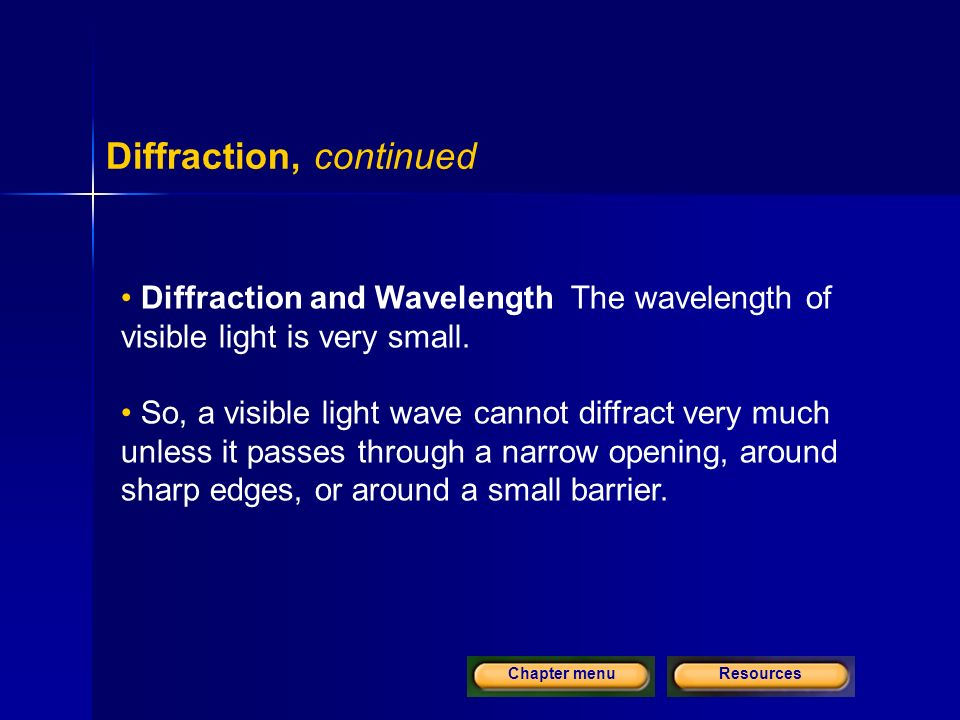ResourcesChapter menu Diffraction, continued Diffraction and Wavelength The wavelength of visible light is very small.