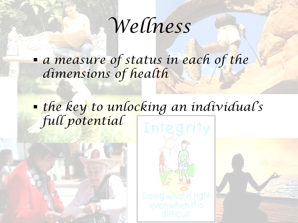 Wellness  a measure of status in each of the dimensions of health  the key to unlocking an individual's full potential