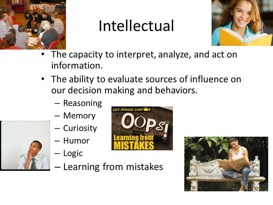 Intellectual The capacity to interpret, analyze, and act on information.