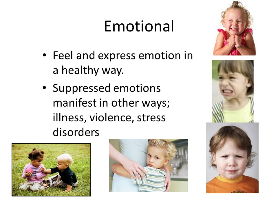 Emotional Feel and express emotion in a healthy way.