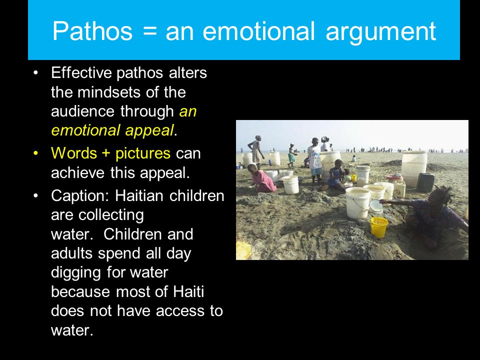 Pathos = an emotional argument Effective pathos alters the mindsets of the audience through an emotional appeal.