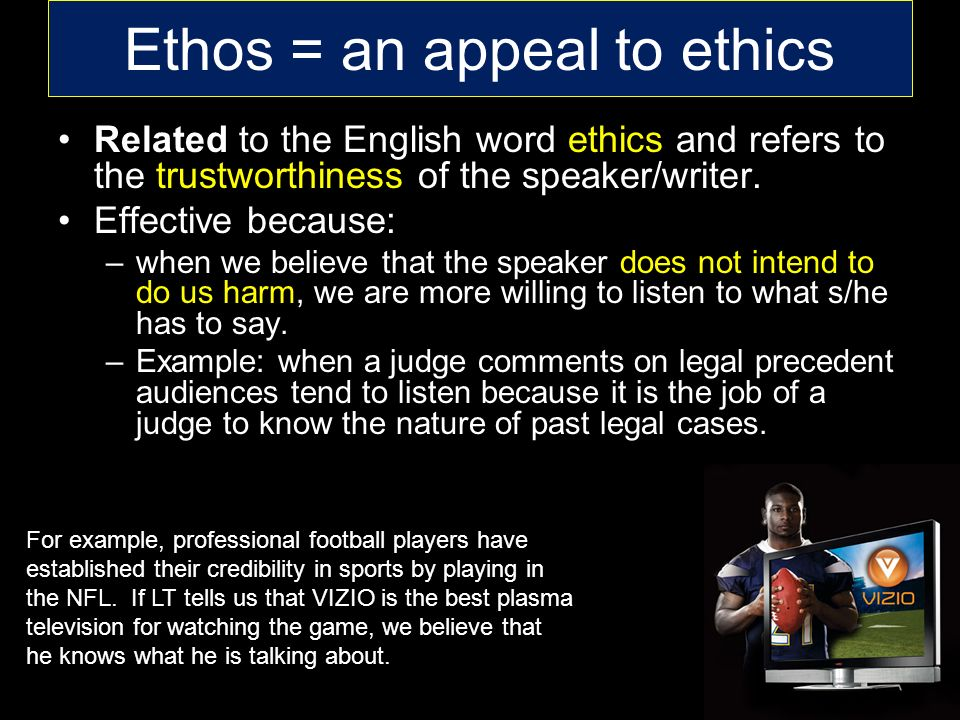 Ethos = an appeal to ethics Related to the English word ethics and refers to the trustworthiness of the speaker/writer.