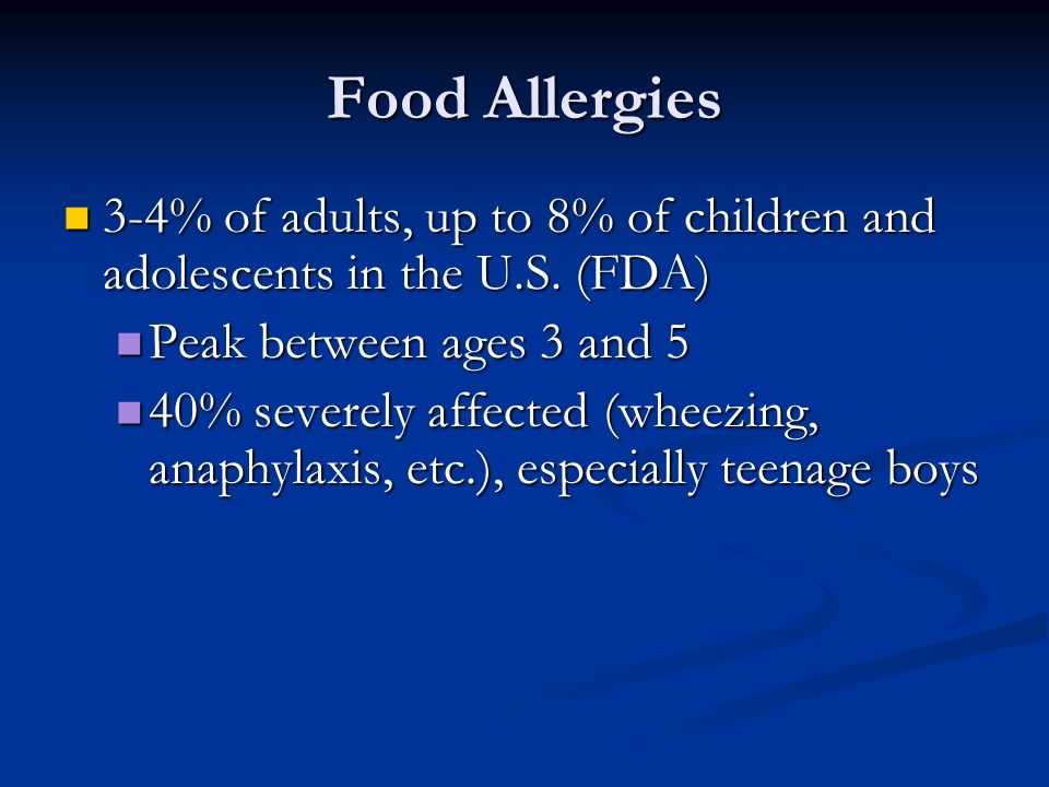 Food Allergies 3-4% of adults, up to 8% of children and adolescents in the U.S.