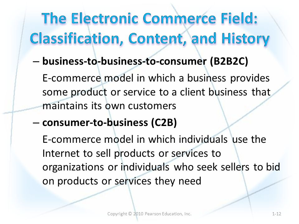Copyright © 2010 Pearson Education, Inc. – business-to-business-to-consumer (B2B2C) E-commerce model in which a business provides some product or serv