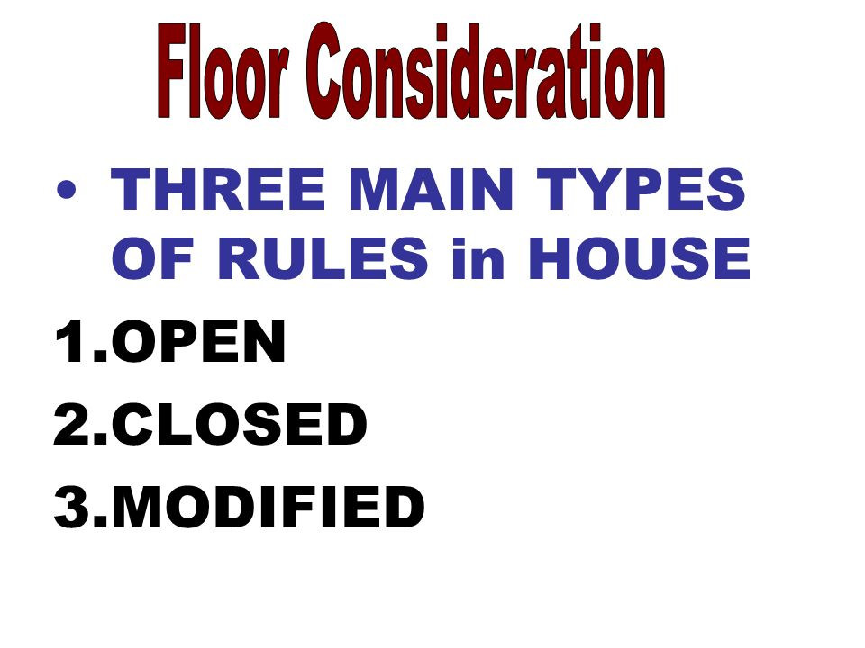 THREE MAIN TYPES OF RULES in HOUSE 1.OPEN 2.CLOSED 3.MODIFIED