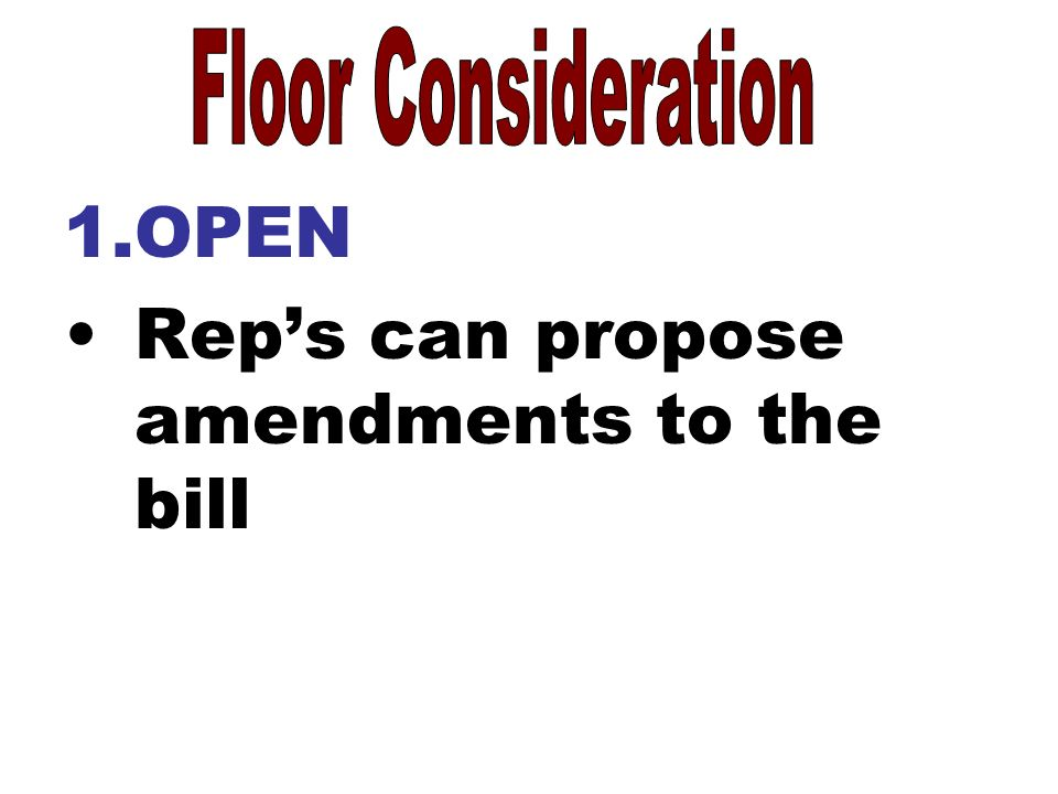 1.OPEN Rep's can propose amendments to the bill