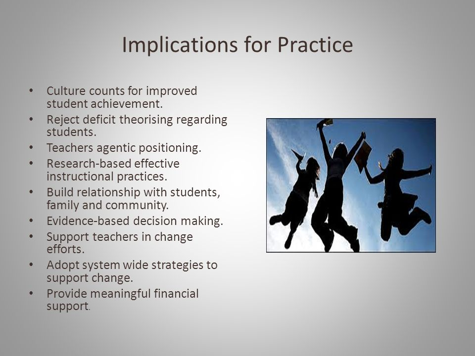Implications for Practice Culture counts for improved student achievement.