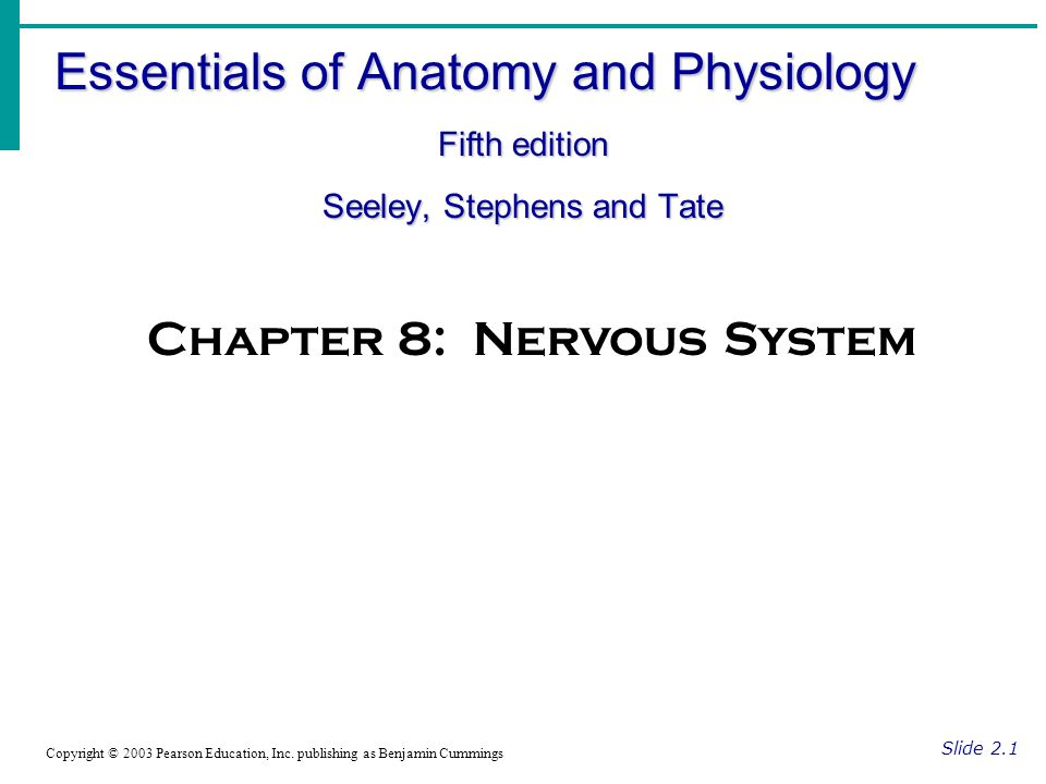 Essentials of Anatomy and Physiology Fifth edition Seeley, Stephens and Tate Slide 2.1 Copyright © 2003 Pearson Education, Inc.
