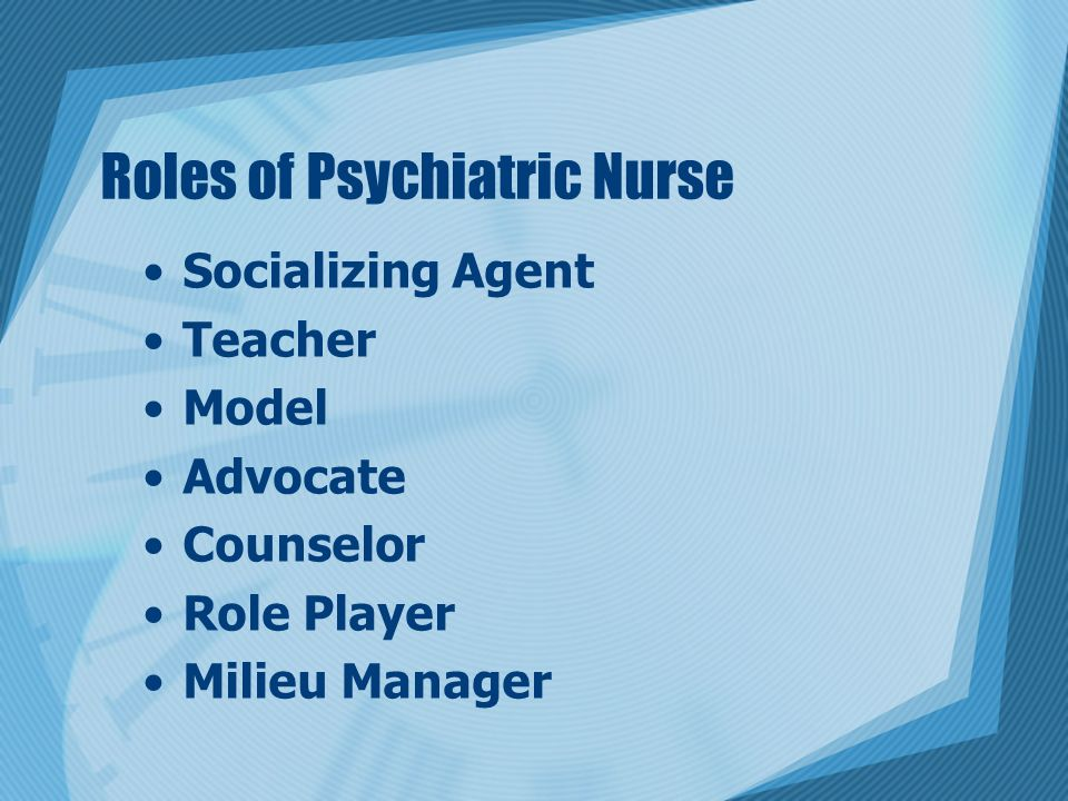 role of mental health nurse in In this specialty, you can help patients by filling in the gaps between mental and physical health.