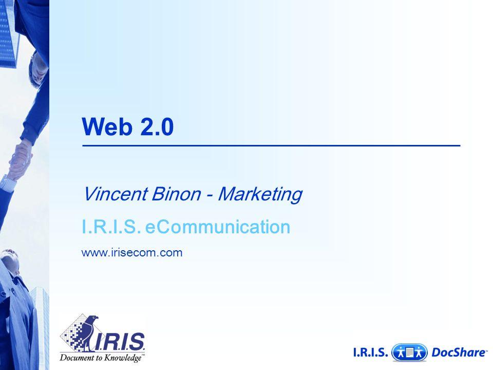Web 2.0 Vincent Binon - Marketing I.R.I.S. eCommunication www.irisecom.com