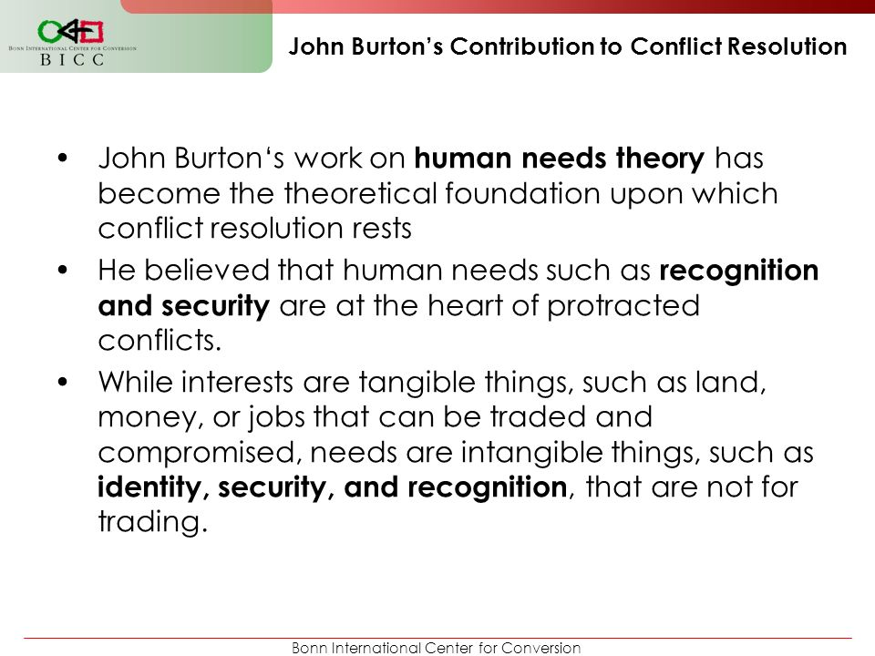 Bonn International Center for Conversion John Burton's Contribution to Conflict Resolution John Burton's work on human needs theory has become the the