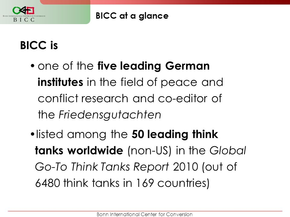 Bonn International Center for Conversion BICC is one of the five leading German institutes in the field of peace and conflict research and co-editor o