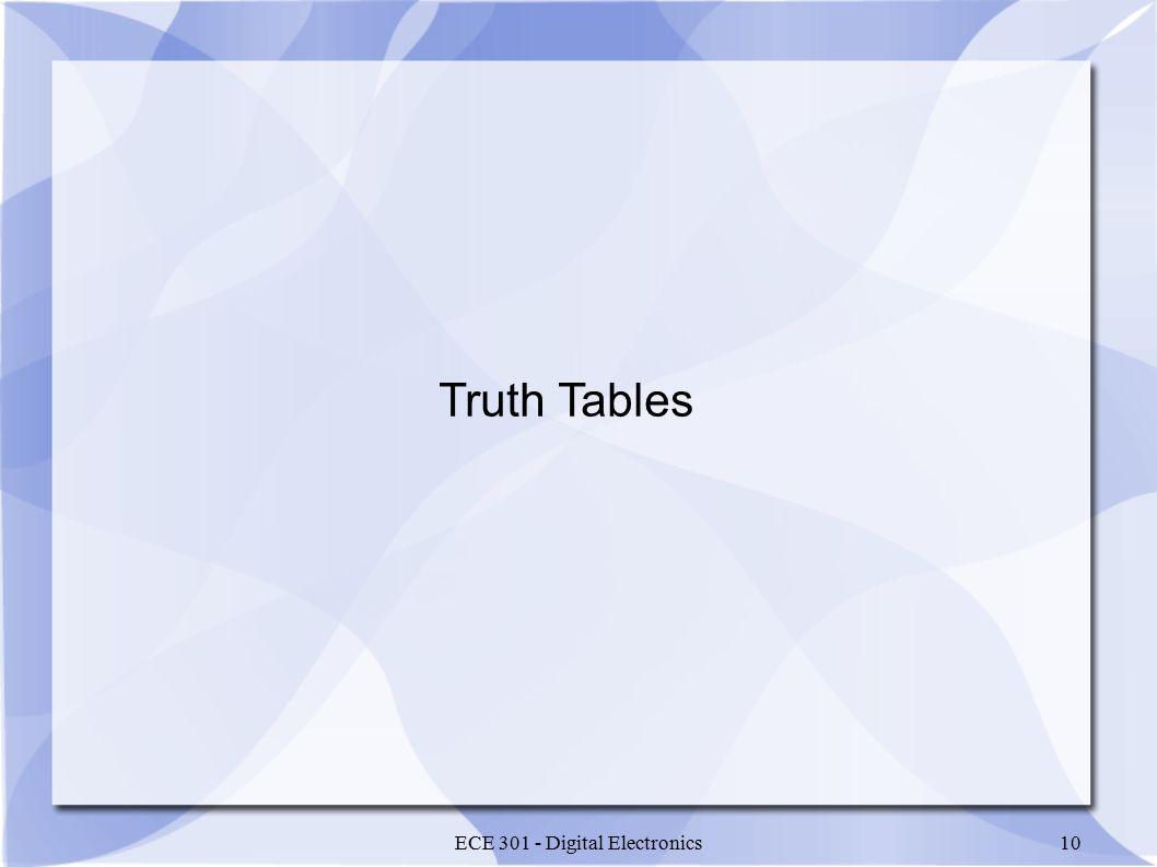 ECE 301 - Digital Electronics10 Truth Tables