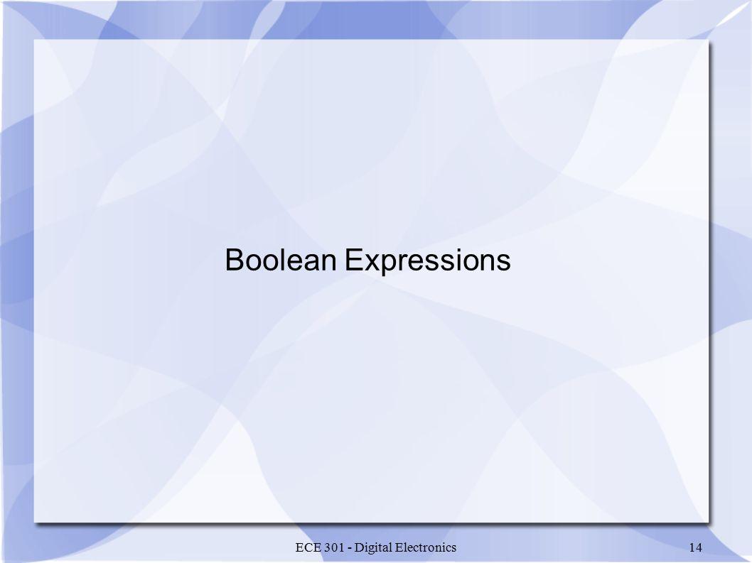 ECE 301 - Digital Electronics14 Boolean Expressions