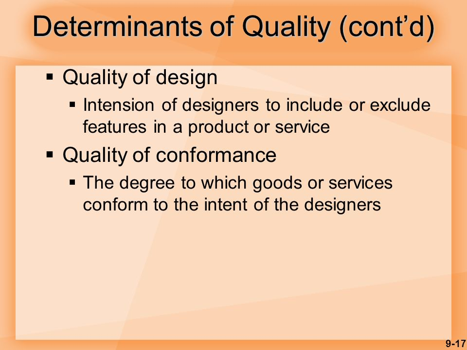 9-17 Determinants of Quality (cont'd)  Quality of design  Intension of designers to include or exclude features in a product or service  Quality of