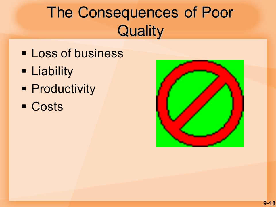 9-18 The Consequences of Poor Quality  Loss of business  Liability  Productivity  Costs