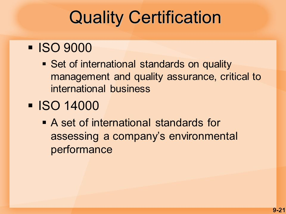 9-21 Quality Certification  ISO 9000  Set of international standards on quality management and quality assurance, critical to international business