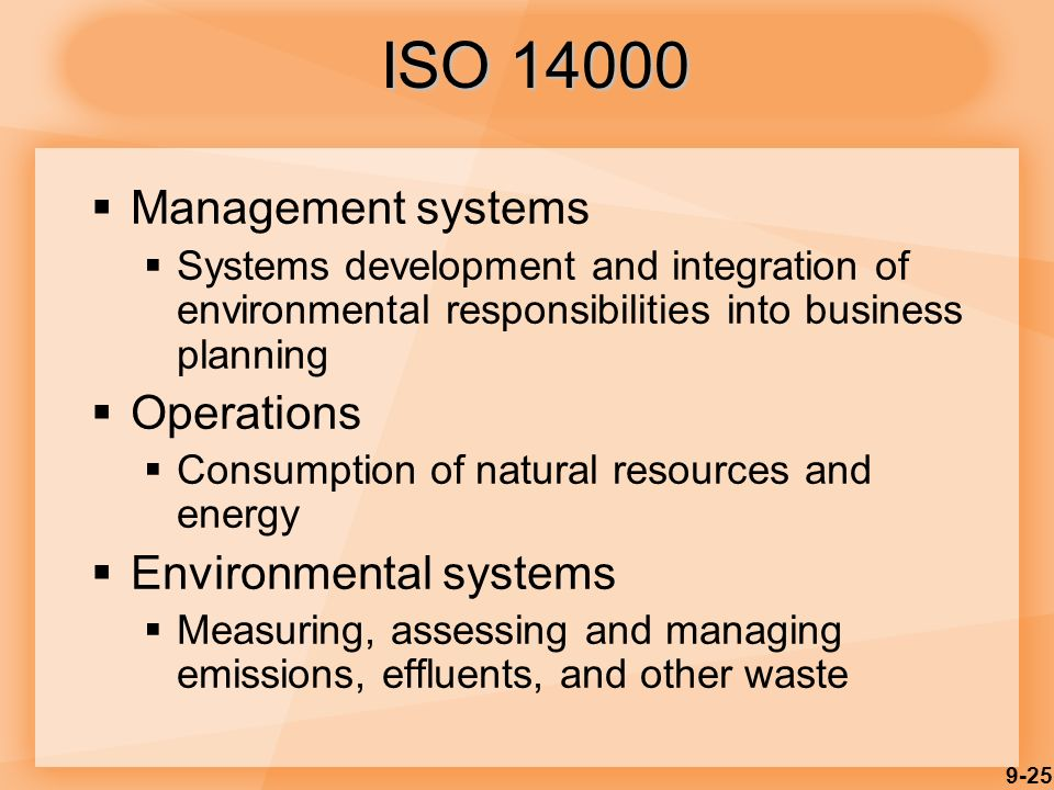 9-25  Management systems  Systems development and integration of environmental responsibilities into business planning  Operations  Consumption of natural resources and energy  Environmental systems  Measuring, assessing and managing emissions, effluents, and other waste ISO 14000