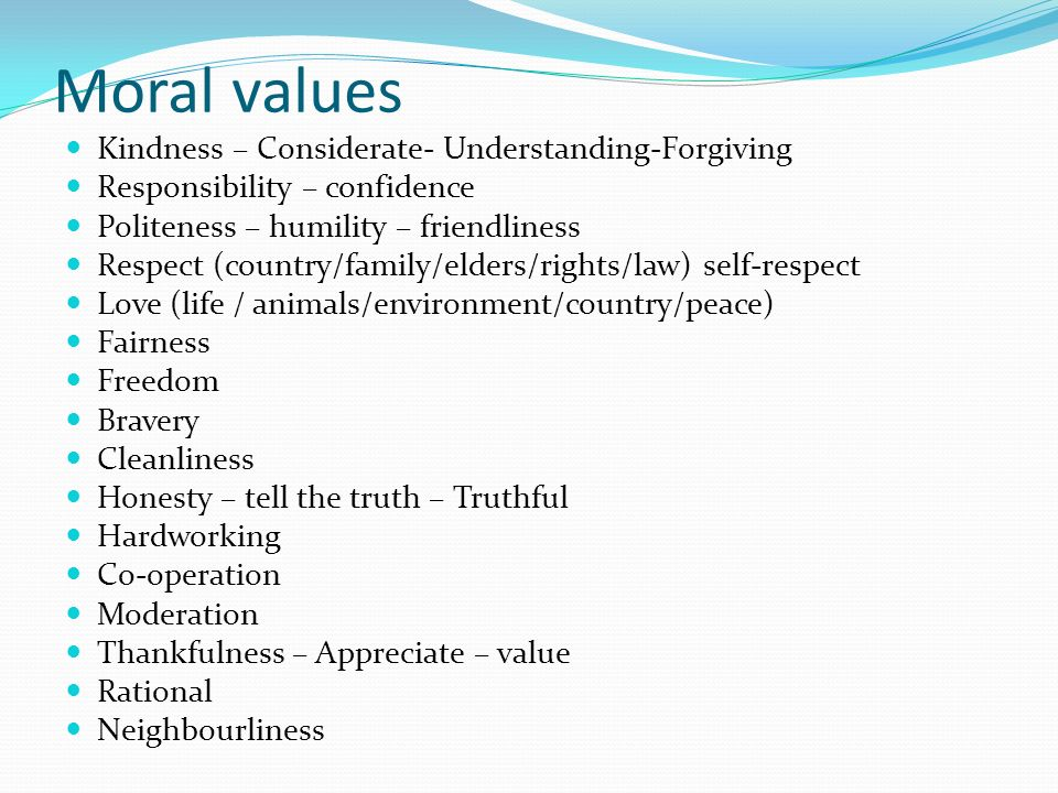 some moral values of life What are your values deciding what's most important in life  some of life's decisions are really about determining what you value most.